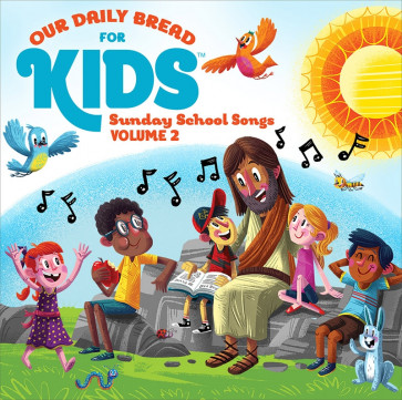 Our Daily Bread for Kids Sunday School Songs Volume 2