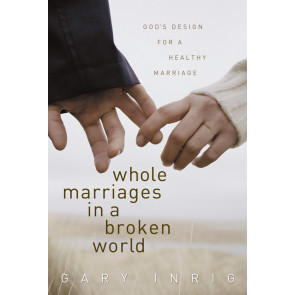 Whole Marriages in a Broken World ISBN 978-1-5792-015-5