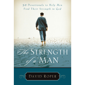 The Strength of a Man: Devotions for Men ISBN 978-0-929239-07-1