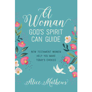 A Woman God's Spirit Can Guide: New Testament Women Help You Make Today's Choices