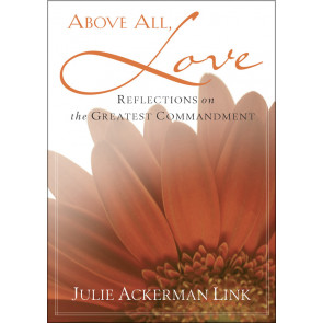 Above All, Love ISBN 978-1-57293-261-6 by Julie Link