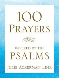 100 Prayers Inspired by the Psalms by Julie Link